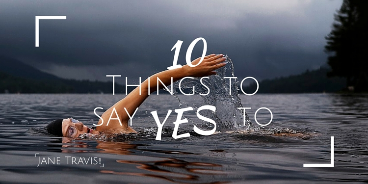 10 Things to say yes to - Jane Travis