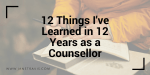 12 Things I've learned in 12 years as a counsellor