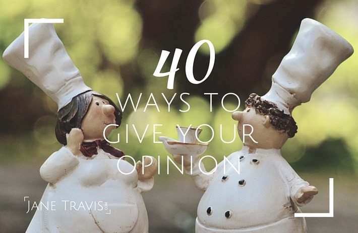 40 ways to give your opinion - Jane Travis