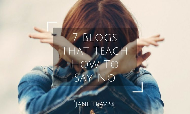 7 Blogs That Teach How To Say No - Jane Travis