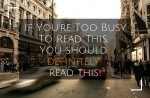 If You're Too Busy To Read This, You Should DEFINITELY Read This!