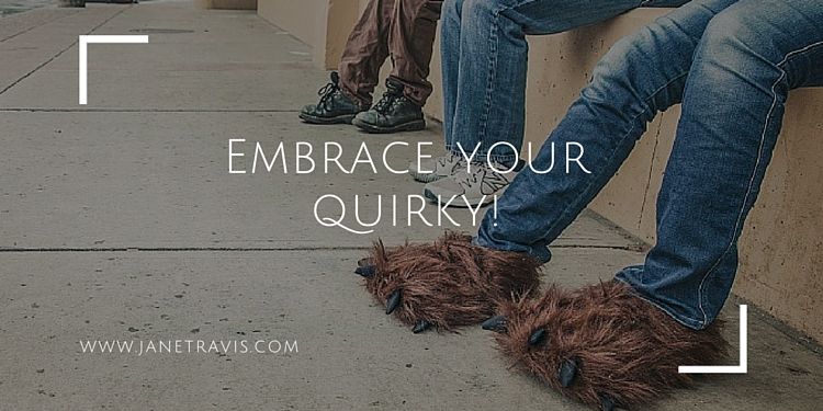 Embrace your quirky - Jane Travis