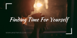 Finding Time For Yourself
