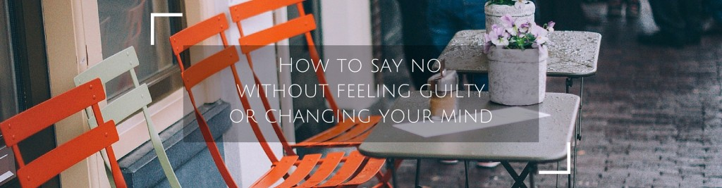 How to say no without feeling guilty or changing your mind - Jane Travis