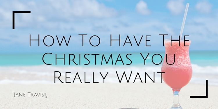 How To Have The Christmas You Really Want - Jane Travis