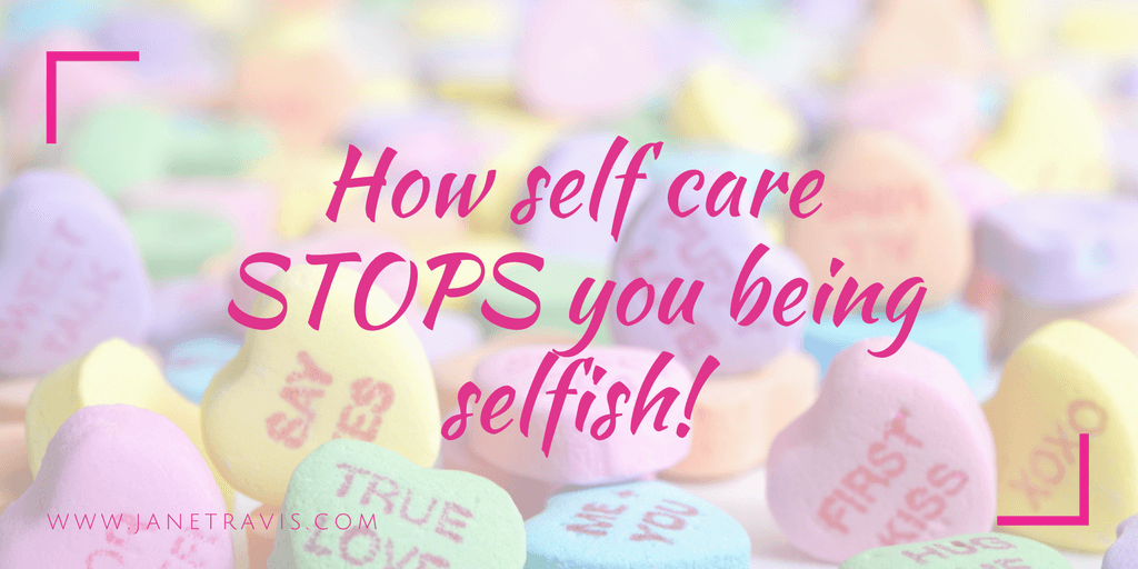 How self care STOPS you being selfish!