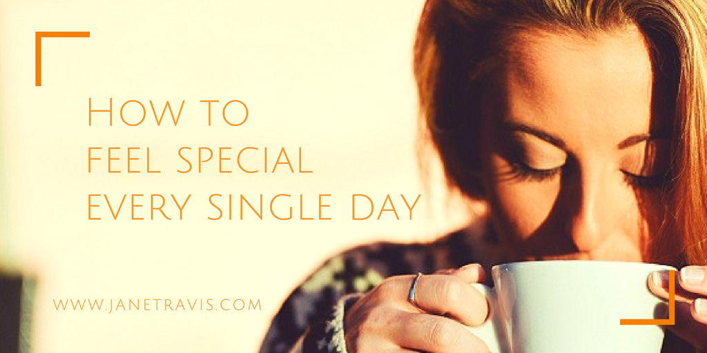 How to feel special every single day - Jane Travis