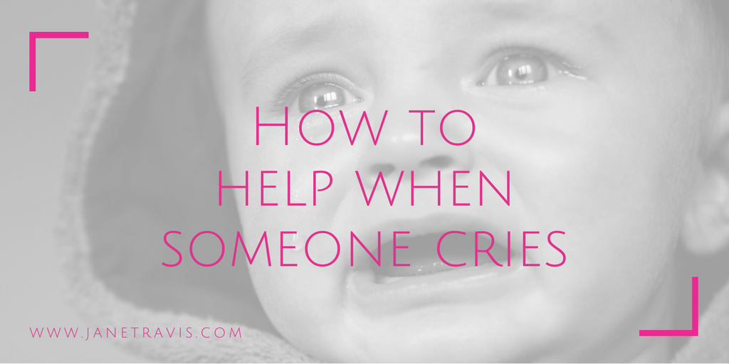 How to help when someone cries - Jane Travis