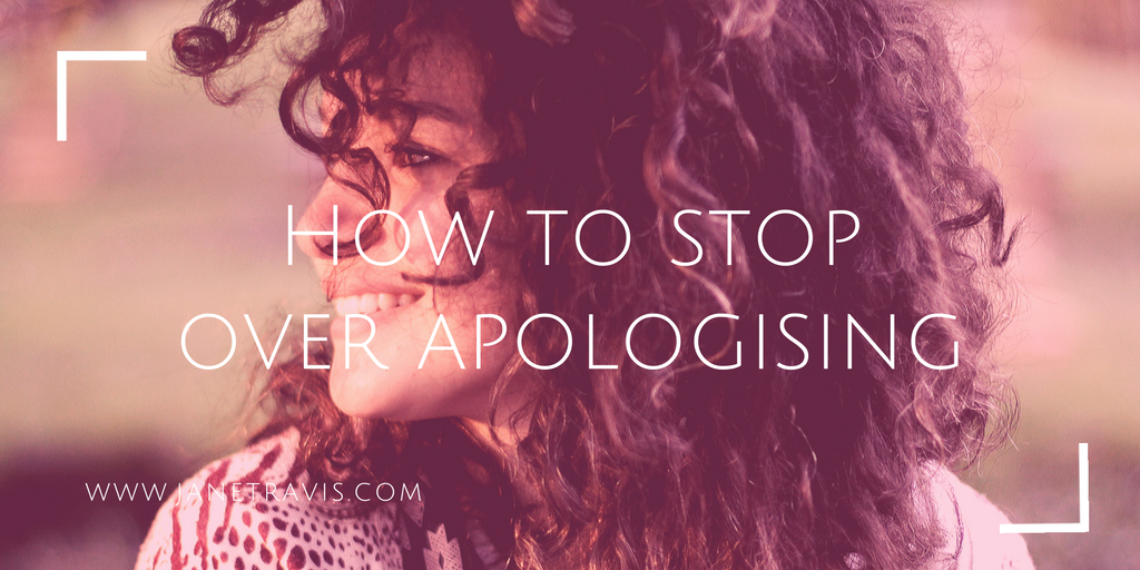 How to stop over apologising - Jane Travis