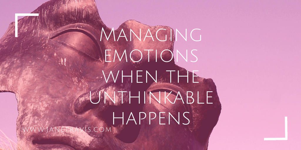 Managing emotions when the unthinkable happens - Jane Travis