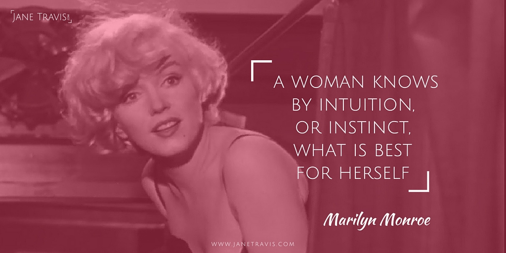 A woman knows by intuition or instinct, what is best for her - Marilyn Monroe