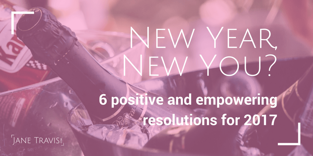 New year New You? New Year Resolutions for 2017- Jane Travis