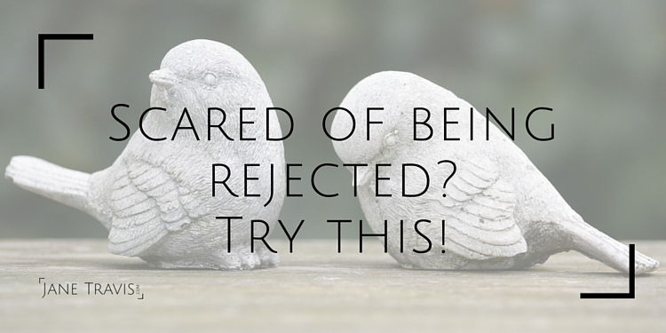 Scared of being rejected- Try this! - Jane Travis