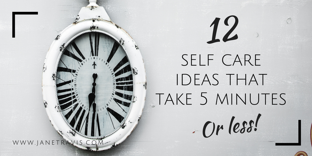 Self care ideas that take 5 minutes or less - Jane Travis
