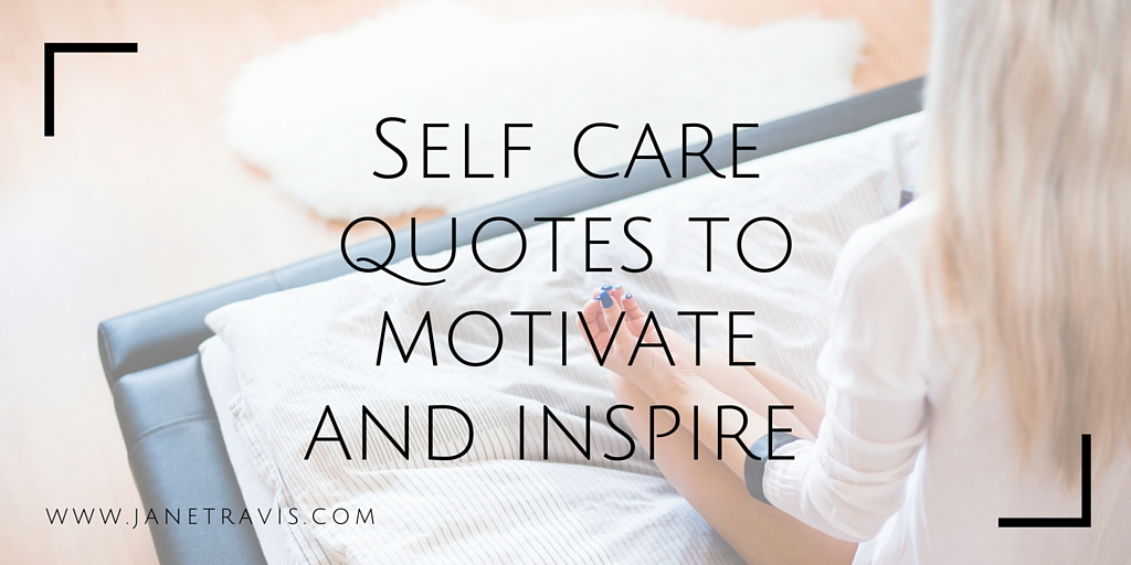 Self care quotes to motivate and inspire - Jane Travis