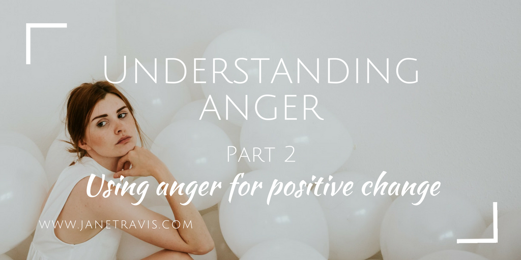 Unerstanding anger part 2 Using anger for positive change - Jane Travis
