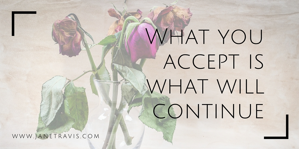 What you accept is what will continue - Jane Travis