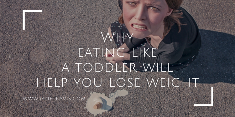 Why eating like a toddler will help you lose weight - Jane Travis