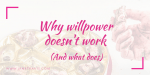 Why Willpower Doesn't Work – And What Does