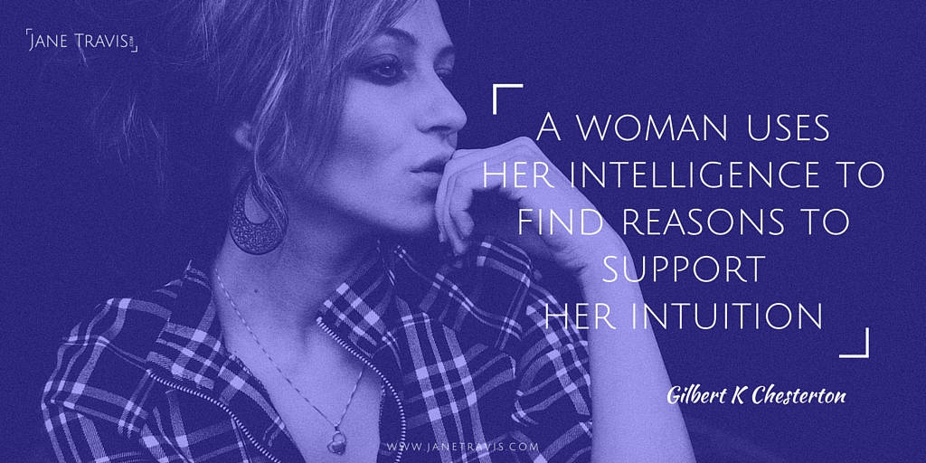 A woman uses her intelligence to find reasons to support her intuition - Gilbert K Chesterton