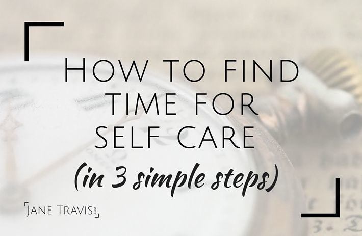 How to find time for self care (in 3 simple steps) - Jane Travis